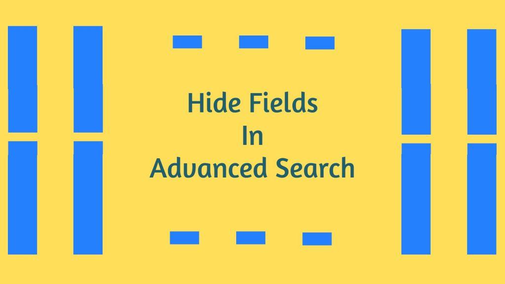 Hide Fields in Advanced Search