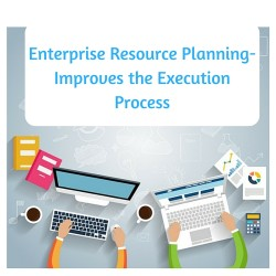Enterprise Resource Planning- Improves the Execution Process