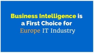 Read more about the article Business Intelligence is a First Choice for Europe IT Industry