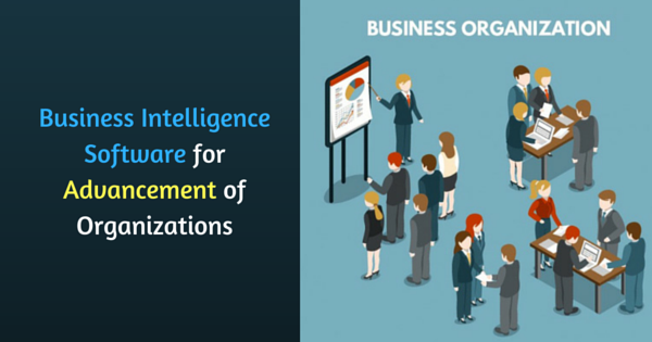 Business Intelligence Software for Advancement of Organizations