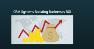 Read more about the article CRM Systems Boosting Businesses ROI