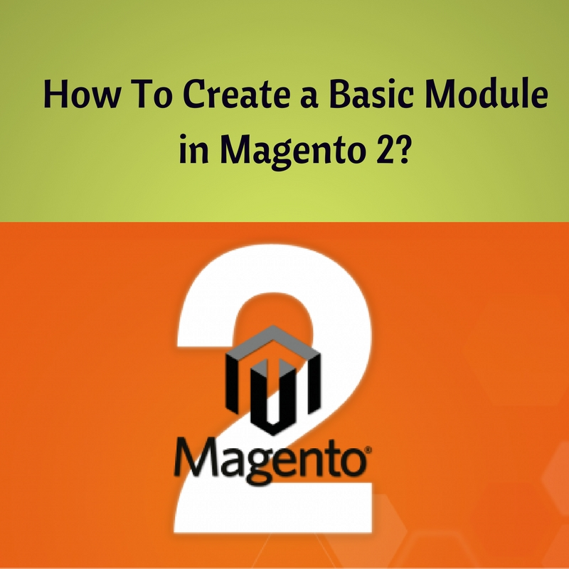 How To Create a Basic Module in Magento 2?