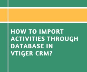 How to Import Activities Through Database in Vtiger CRM?