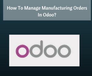 How To Manage Manufacturing Orders In Odoo?