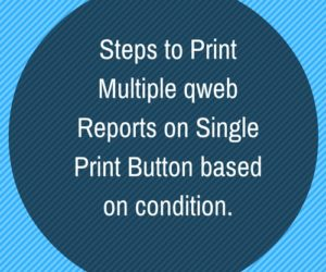 Steps to Print multiple qweb reports on single print button based on condition.