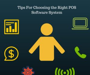 Tips For Choosing the Right POS Software System