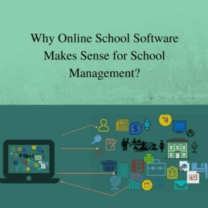 Read more about the article Why Online School Software Makes Sense for School Management?