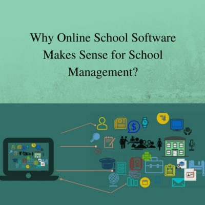 Why Online School Software Makes Sense for School Management?
