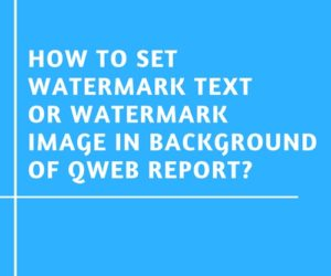 How to Set Watermark Text or Watermark Image in Background of QWEB Report?
