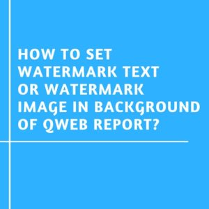 Read more about the article How to Set Watermark Text or Watermark Image in Background of QWEB Report?