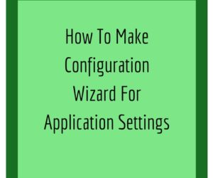 How to Make Configuration Wizard for Application Settings