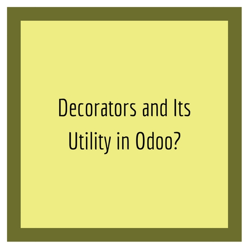 Decorators and Its Utility in Odoo?