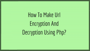 how to make url encryption and decryption using php