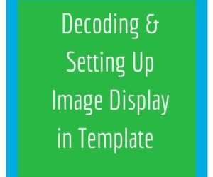 Decoding & Setting Up Image Display in Template