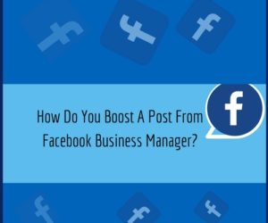 How Do You Boost A Post From Facebook Business Manager?