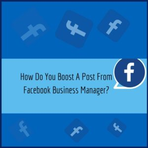 Read more about the article How Do You Boost A Post From Facebook Business Manager?