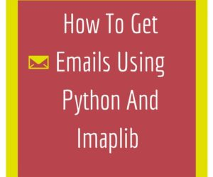 How To Get Emails Using Python And Imaplib