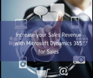 Increase your Sales Revenue with Microsoft Dynamics 365 for Sales
