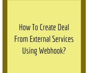 How To Create Deal From External Services Using Webhook?