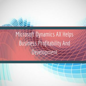 Read more about the article Microsoft Dynamics AX Helps Business Profitability And Development