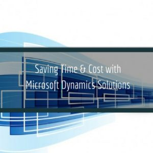 Read more about the article Saving Time & Cost with Microsoft Dynamics Solutions
