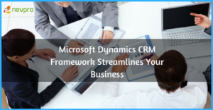 Read more about the article Streamline Your Business With Microsoft Dynamics CRM Framework