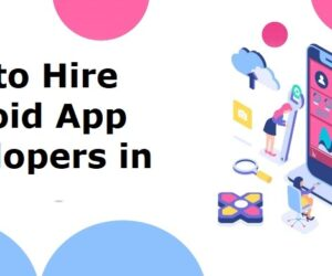 How to Hire Android App Developers in 2021