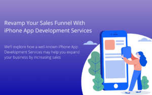 Read more about the article Revamp Your Sales Funnel with iPhone App Development Services