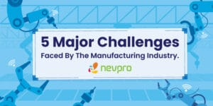 Read more about the article 5 Major Challenges Faced By The Manufacturing Industry. And How to Solve Them.