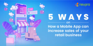 Read more about the article 5 Ways On How A Mobile App Can Increase Sales Of Your Retail Business